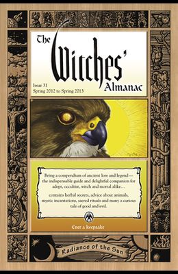 The Witches' Almanac: Issue 31, Spring 2012 to Spring 2013: Radiance of the Sun