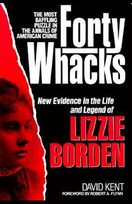 40 Whacks: New Evidence in the Life and Legend of Lizzie Borden