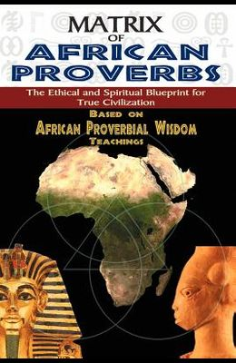 Matrix of African Proverbs: The Ethical and Spiritual Blueprint for True Civilization