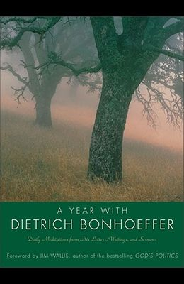 Year with Dietrich Bonhoeffer PB: Daily Meditations from His Letters, Writings, and Sermons
