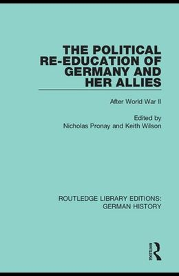 The Political Re-Education of Germany and Her Allies: After World War II