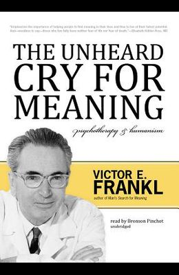 The Unheard Cry for Meaning Lib/E: Psychotherapy and Humanism