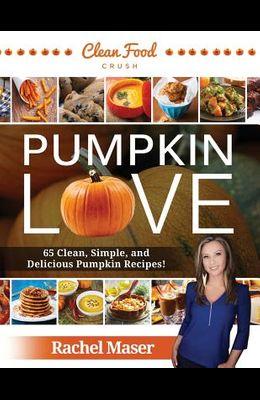 Pumpkin Love: 65 Clean, Simple, and Delicious Pumpkin Recipes!