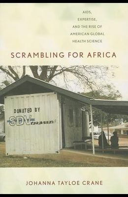 Scrambling for Africa: Aids, Expertise, and the Rise of American Global Health Science