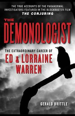 The Demonologist: The Extraordinary Career of Ed and Lorraine Warren