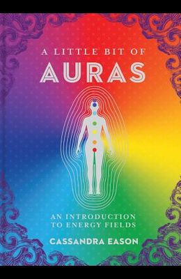 A Little Bit of Auras, Volume 9: An Introduction to Energy Fields
