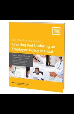 Creating and Updating an Employee Policy Manual: Policies for Your Practice: ADA Practical Guide