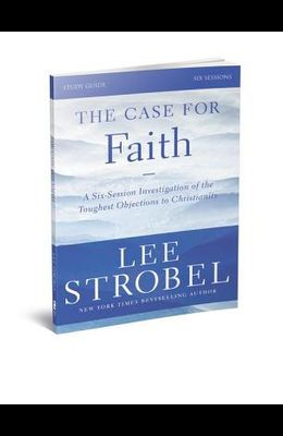 The Case for Faith, Study Guide: A Six-Session Investigation of the Toughest Objections to Christianity [With DVD]
