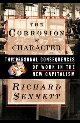 Corrosion of Character: The Personal Consequences of Work in the New Capitalism