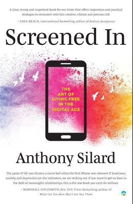 Screened In: The Art of Living Free in the Digital Age