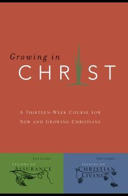 Growing in Christ: A 13-Week Course for New and Growing Christians