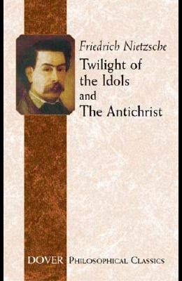 Twilight of the Idols and the Antichrist