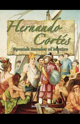 Hernando Cortes: Spanish Invader of Mexico