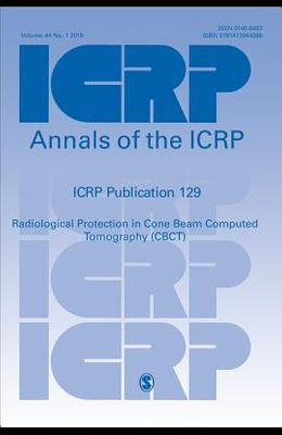 Icrp Publication 129: Radiological Protection in Cone Beam Computed Tomography (Cbct)