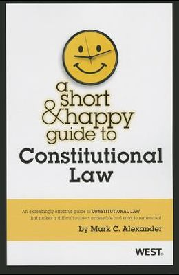 Alexander's a Short and Happy Guide to Constitutional Law