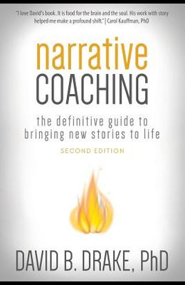 Narrative Coaching: The Definitive Guide to Bringing New Stories to Life