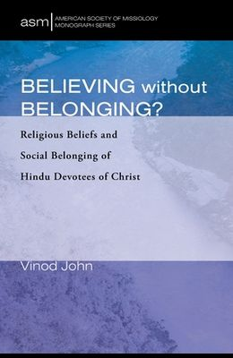 Believing Without Belonging?: Religious Beliefs and Social Belonging of Hindu Devotees of Christ