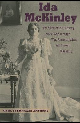 Ida McKinley: The Turn-Of-The-Century First Lady Through War, Assassination, and Secret Disability