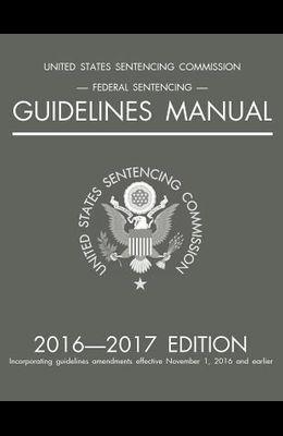 Federal Sentencing Guidelines Manual; 2016-2017 Edition