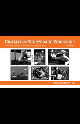 Cinematics Storyboard Workshop: Filmmaking Essentials for the Entry-Level Storyboard Artist