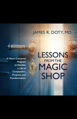 Lessons from the Magic Shop: A Heart-Centered Program to Manifest a Life of Compassion, Purpose, and Transformation