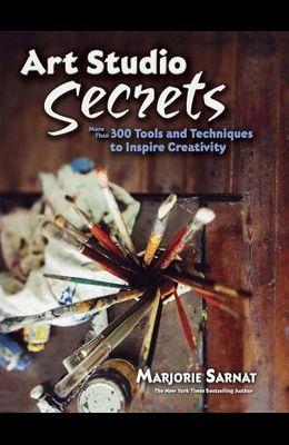 Art Studio Secrets: Tools and Techniques to Inspire