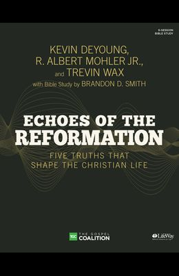 Echoes of the Reformation - Bible Study Book: Five Truths That Shape the Christian Life