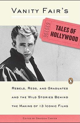 Vanity Fair's Tales of Hollywood: Rebels, Reds, and Graduates and the Wild Stories Behind the Making of 13 Iconic Films