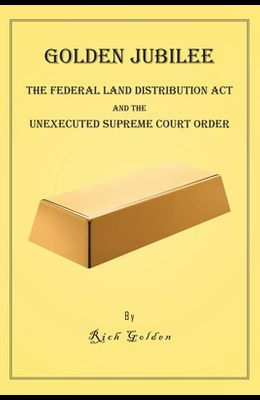 Golden Jubilee: The Federal Land Distribution Act and The Unexecuted Supreme Court Order