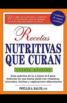 Recetas Nutritivas Que Curan, 4th Edition: Guia Practica de la a Hasta La Z Para Disfrutar de Una Burna Salud Convitaminas, Minerales, Hierbas Y Suple