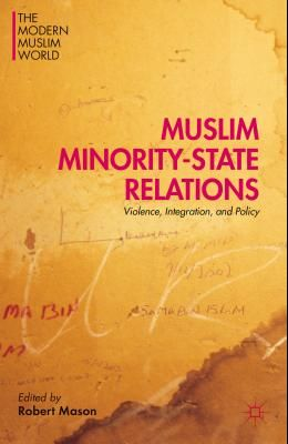 Muslim Minority-State Relations: Violence, Integration, and Policy