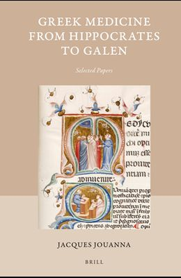 Greek Medicine from Hippocrates to Galen: Selected Papers