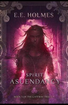 Spirit Ascendancy: Book 3 of The Gateway Trilogy