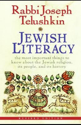 Jewish Literacy: The Most Important Things to Know about the Jewish Religion, Its People, and Its History (Revised)