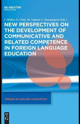 New Perspectives on the Development of Communicative and Related Competence in Foreign Language Education