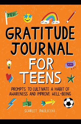 Gratitude Journal for Teens: Prompts to Cultivate a Habit of Awareness and Improve Well-Being