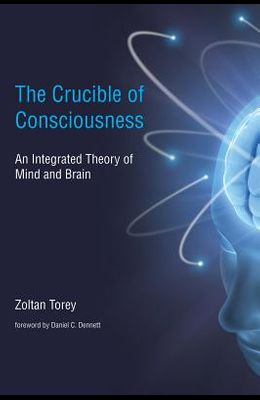 The Crucible of Consciousness: An Integrated Theory of Mind and Brain