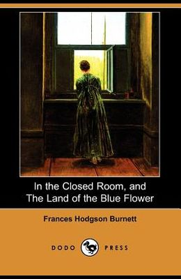 In the Closed Room, and the Land of the Blue Flower (Dodo Press)