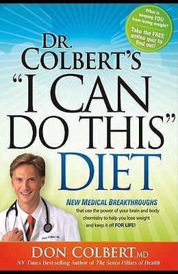 Dr. Colbert's I Can Do This Diet: New Medical Breakthroughs That Use the Power of Your Brain and Body Chemistry to Help You Lose Weight and Keep It Of