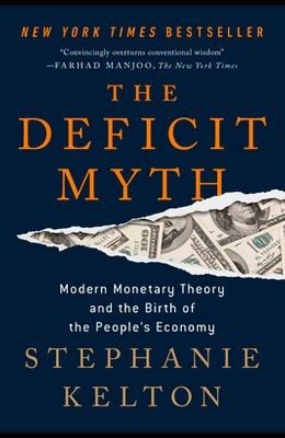 The Deficit Myth: Modern Monetary Theory and the Birth of the People's Economy