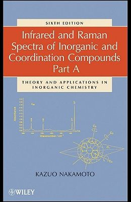 Infrared and Raman Spectra of Inorganic and Coordination Compounds, Part a: Theory and Applications in Inorganic Chemistry