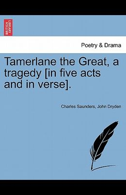 Tamerlane the Great, a Tragedy [In Five Acts and in Verse].