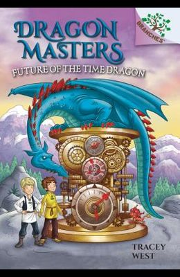 Future of the Time Dragon: A Branches Book (Dragon Masters #15), Volume 15