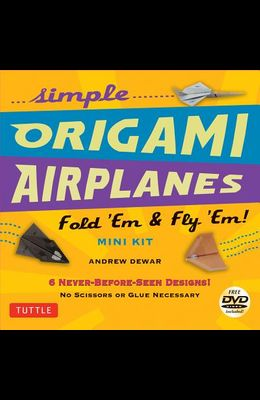 Simple Origami Airplanes Mini Kit: Fold 'em & Fly 'em!: Kit with Origami Book, 6 Projects, 24 Origami Papers and Instructional DVD: Great for Kids and