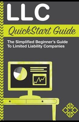LLC QuickStart Guide: The Simplified Beginner's Guide to Limited Liability Companies