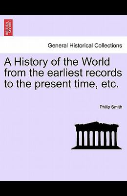A History of the World from the Earliest Records to the Present Time, Etc.