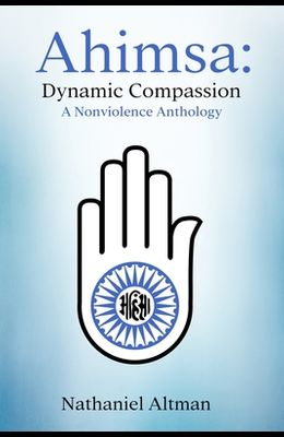 Ahimsa: Dynamic Compassion: A Nonviolence Anthology