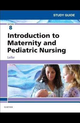 Study Guide for Introduction to Maternity and Pediatric Nursing, 8e