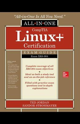 Comptia Linux+ Certification All-In-One Exam Guide: Exam Xk0-004