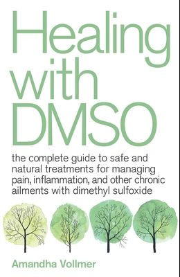 Healing with Dmso: The Complete Guide to Safe and Natural Treatments for Managing Pain, Inflammation, and Other Chronic Ailments with Dim